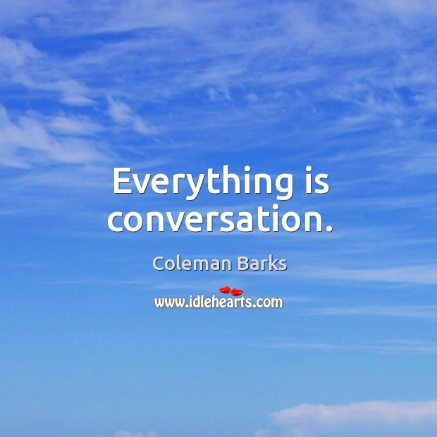 Image, Everything is conversation.