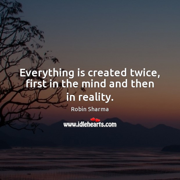 Image, Everything is created twice, first in the mind and then in reality.