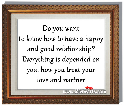 Do You Want To Know How To Have A Happy And Good Relationship?