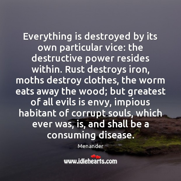 Everything is destroyed by its own particular vice: the destructive power resides Image
