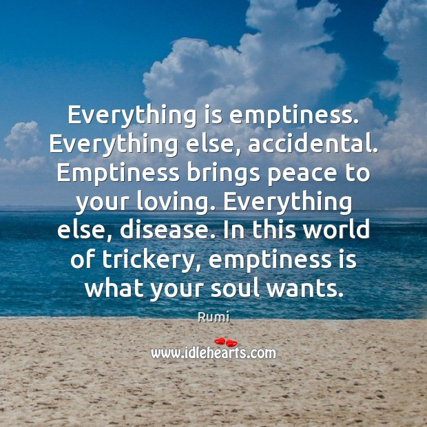 Everything is emptiness. Everything else, accidental. Emptiness brings peace to your loving. Image