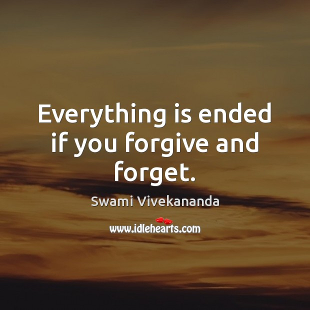 Everything is ended if you forgive and forget. Image