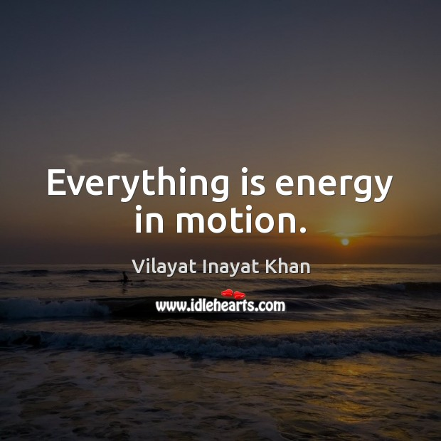 Everything is energy in motion. Image