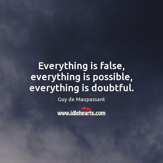 Everything is false, everything is possible, everything is doubtful. Image