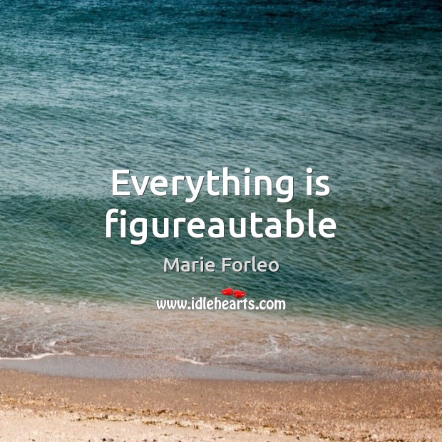 Image, Everything is figureautable