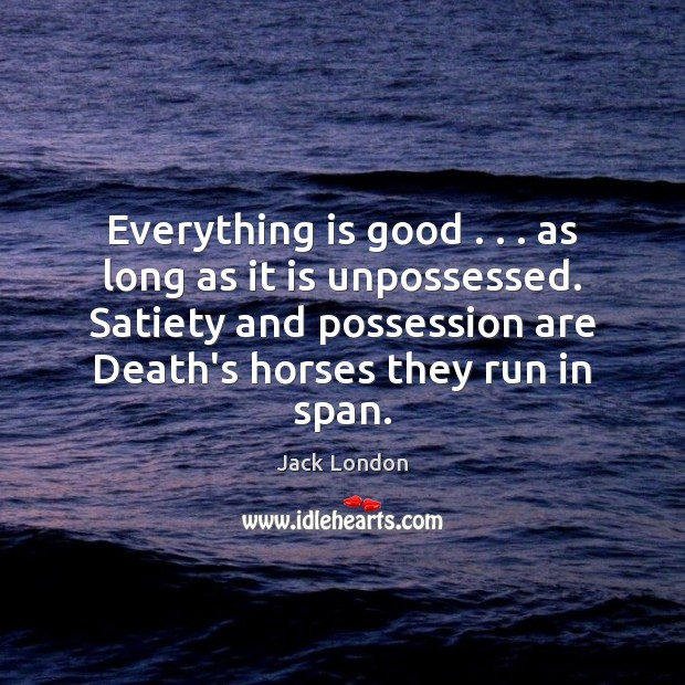 Everything is good . . . as long as it is unpossessed. Satiety and possession Image