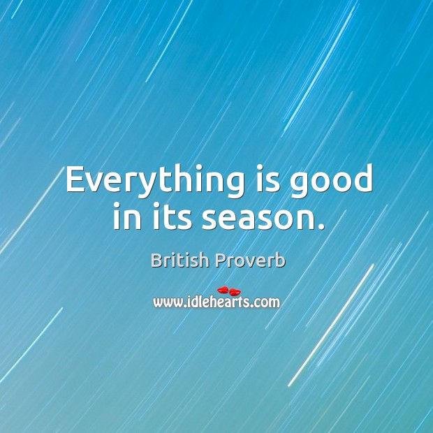Everything is good in its season. Image