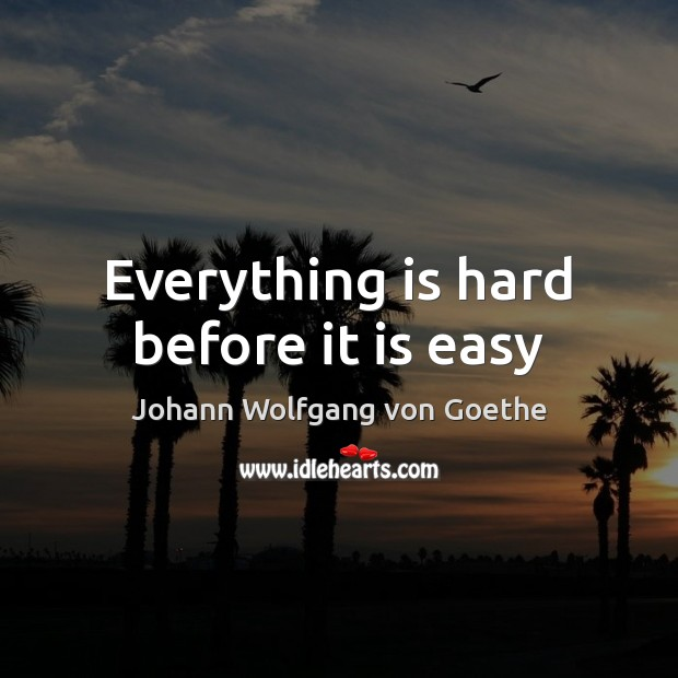 Everything is hard before it is easy Image