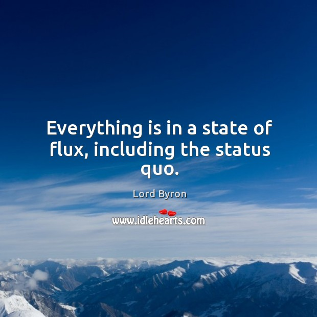 Everything is in a state of flux, including the status quo. Image