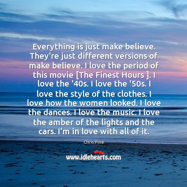 Everything is just make believe. They're just different versions of make believe. Image