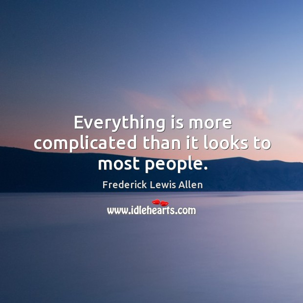 Everything is more complicated than it looks to most people. Image