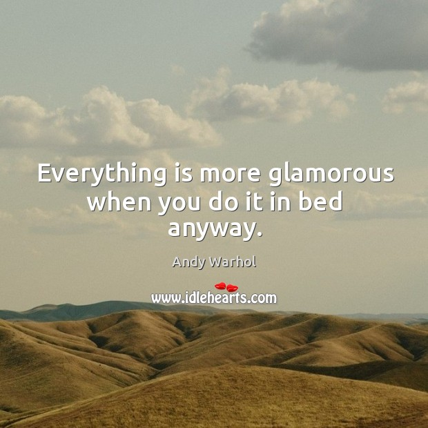 Everything is more glamorous when you do it in bed anyway. Image