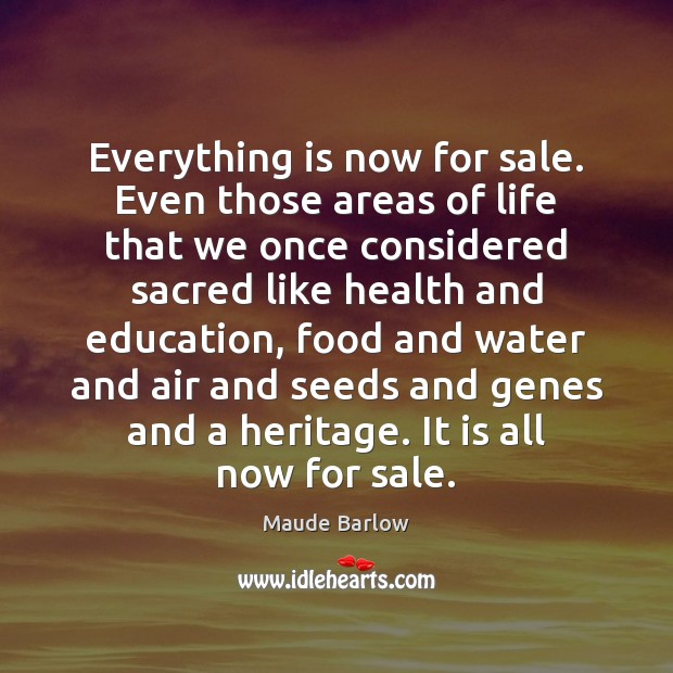 Everything is now for sale. Even those areas of life that we Water Quotes Image