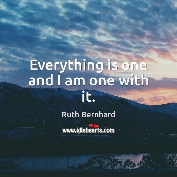 Everything is one and I am one with it. Image