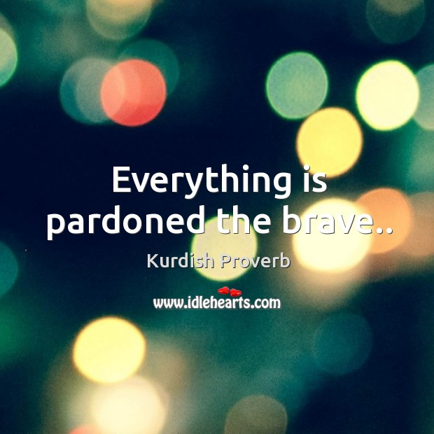 Everything is pardoned the brave.. Kurdish Proverbs Image