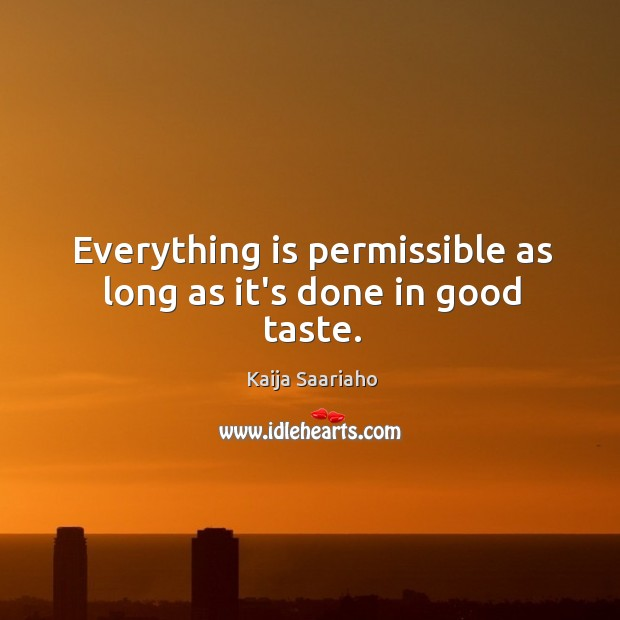 Everything is permissible as long as it's done in good taste. Image