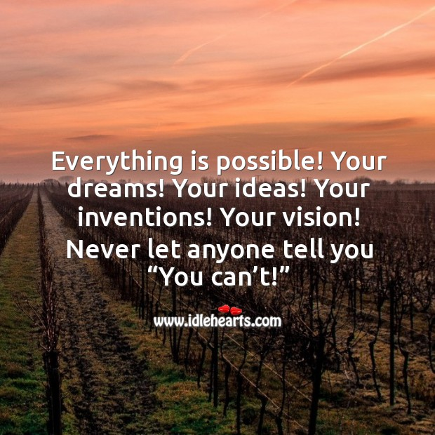 Everything is possible! your dreams! your ideas! your inventions! your vision! Image