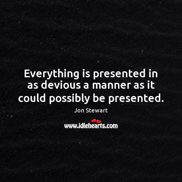 Image, Everything is presented in as devious a manner as it could possibly be presented.