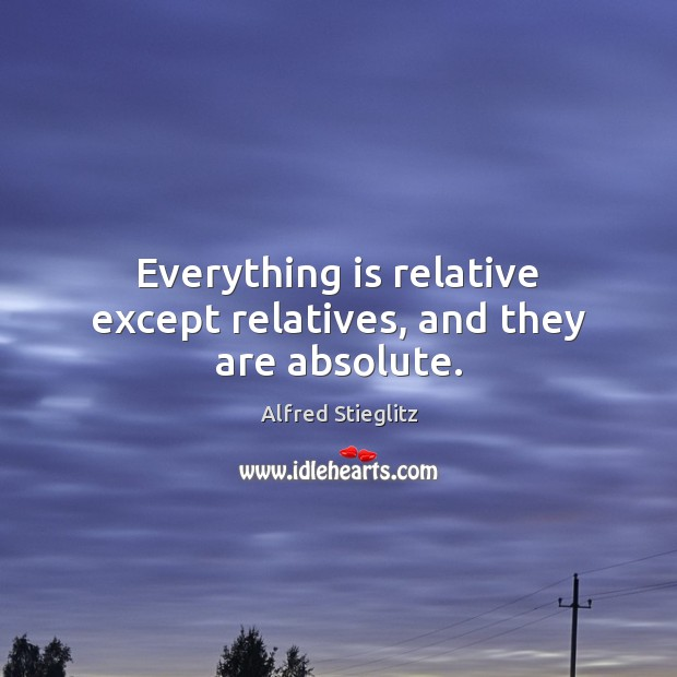 Image, Everything is relative except relatives, and they are absolute.