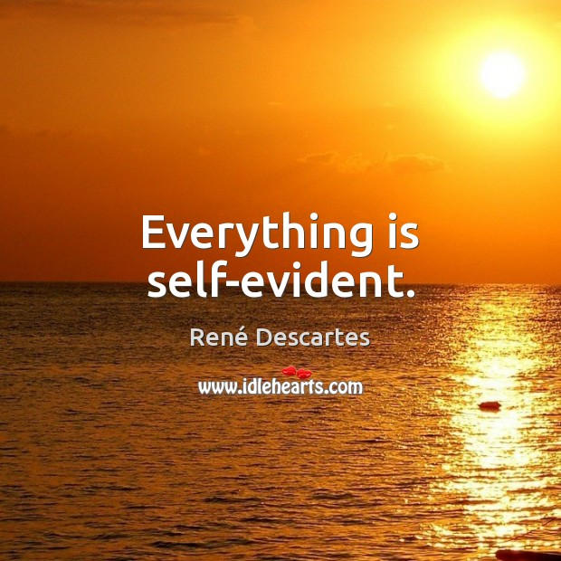 Everything is self-evident. René Descartes Picture Quote
