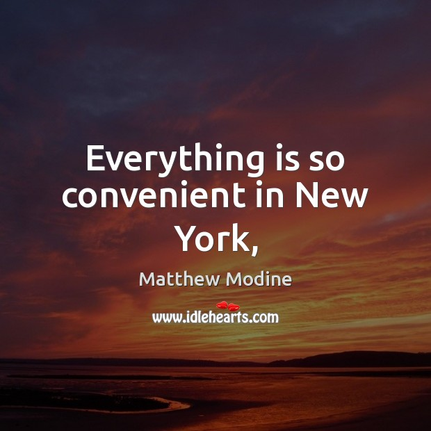 Everything is so convenient in New York, Matthew Modine Picture Quote