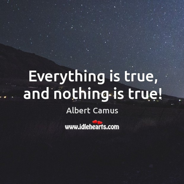 Image, Everything is true, and nothing is true!