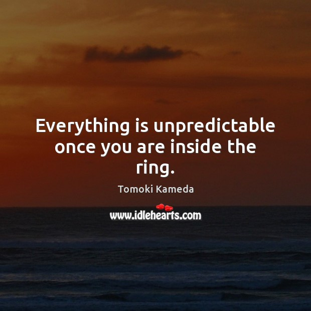 Everything is unpredictable once you are inside the ring. Image