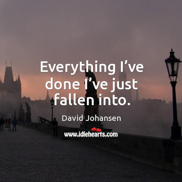 Everything I've done I've just fallen into. Image
