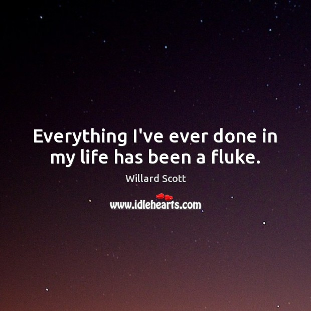 Everything I've ever done in my life has been a fluke. Image