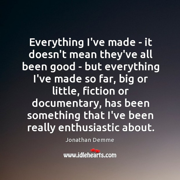 Everything I've made – it doesn't mean they've all been good – Image