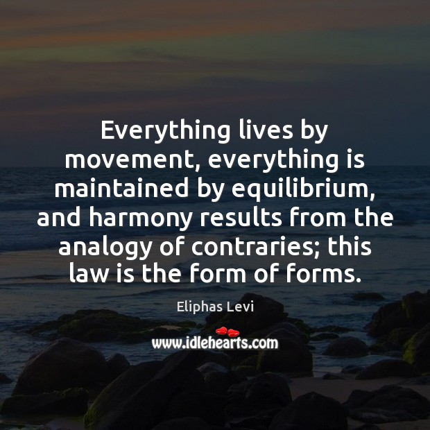 Everything lives by movement, everything is maintained by equilibrium, and harmony results Image
