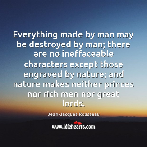 Everything made by man may be destroyed by man; there are no Image