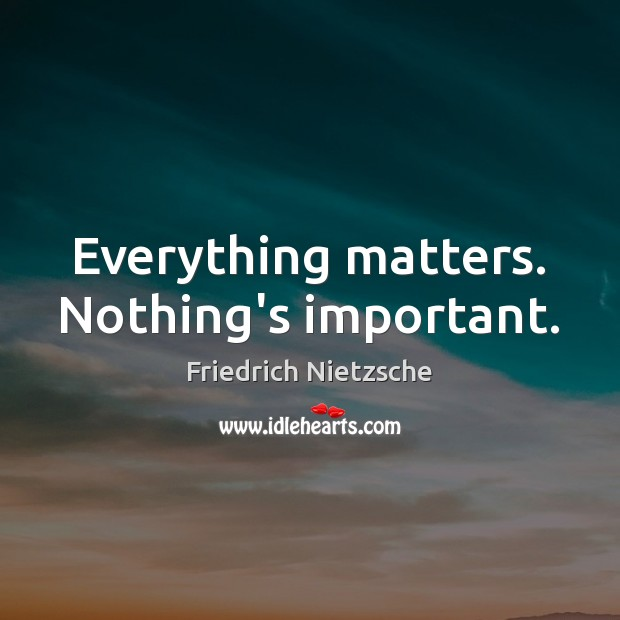 Image, Everything matters. Nothing's important.