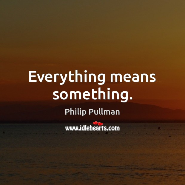 Image, Everything means something.
