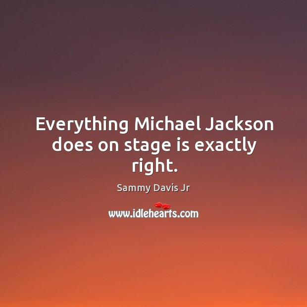 Everything michael jackson does on stage is exactly right. Image