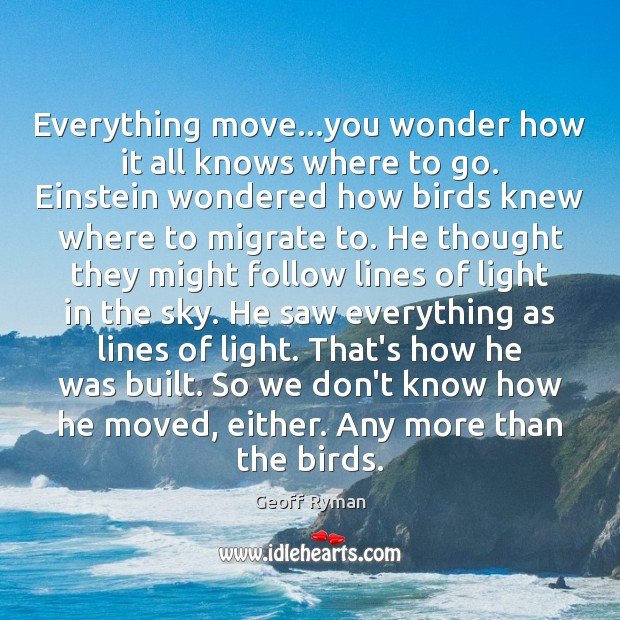 Image, Everything move…you wonder how it all knows where to go. Einstein