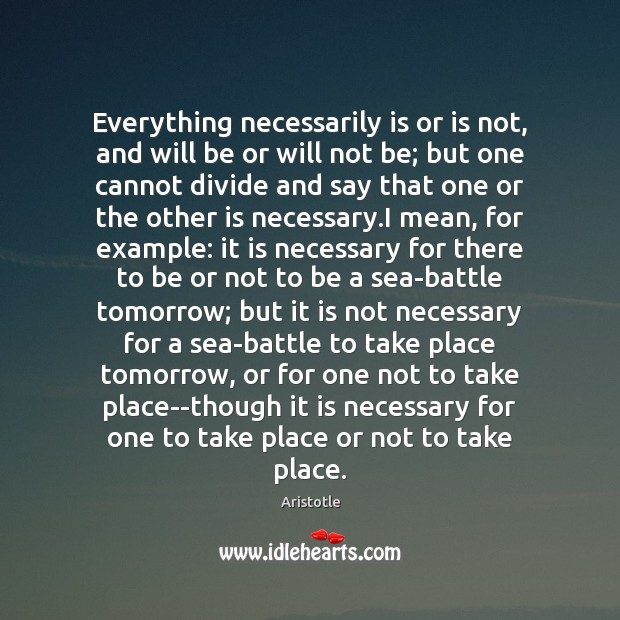 Everything necessarily is or is not, and will be or will not Sea Quotes Image