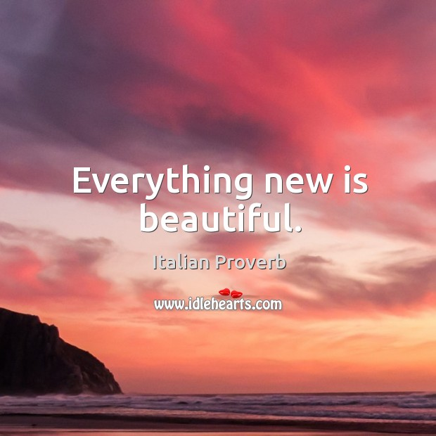 Image, Everything new is beautiful.