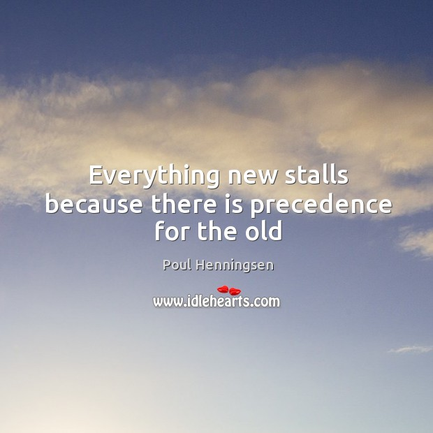 Everything new stalls because there is precedence for the old Image
