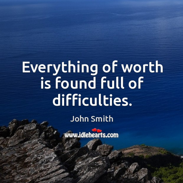 Everything of worth is found full of difficulties. Image