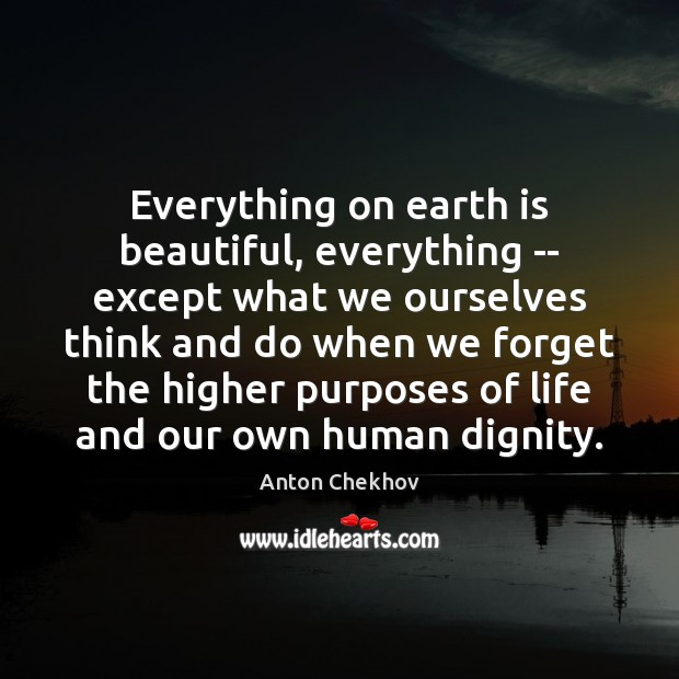 Image, Everything on earth is beautiful, everything — except what we ourselves think