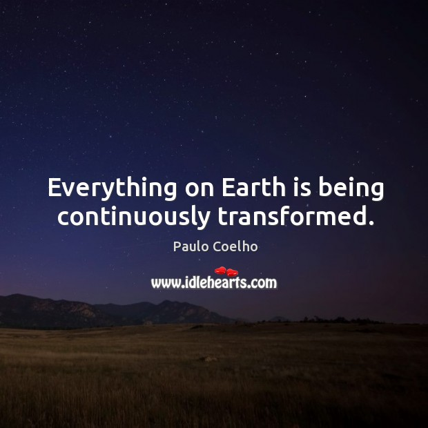 Image, Everything on Earth is being continuously transformed.