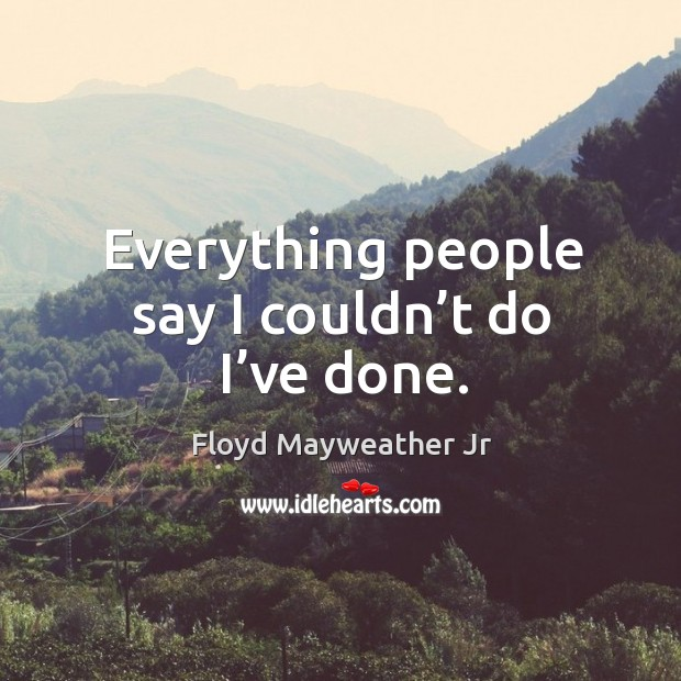 Everything people say I couldn't do I've done. Image
