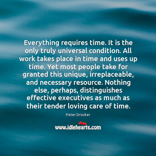 Everything requires time. It is the only truly universal condition. All work Image