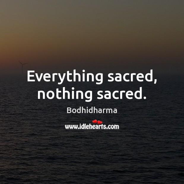 Everything sacred, nothing sacred. Image
