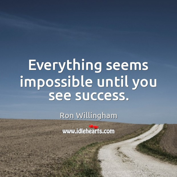 Everything seems impossible until you see success. Image
