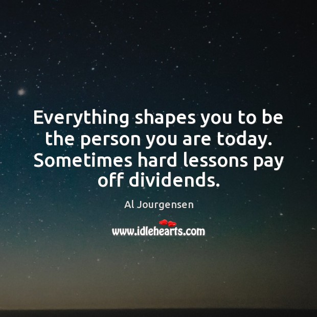 Image, Everything shapes you to be the person you are today. Sometimes hard