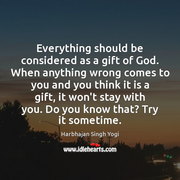 Everything should be considered as a gift of God. When anything wrong Harbhajan Singh Yogi Picture Quote