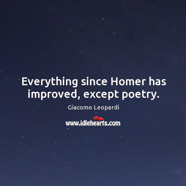 Everything since Homer has improved, except poetry. Image