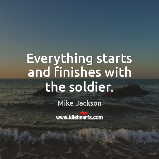 Everything starts and finishes with the soldier. Image